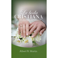 La Boda Cristiana en un Mundo Cambiante | The Christian Wedding | Albert N. Martin