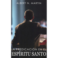 La predicación en el Espíritu Santo (EBOOK) | Preaching in the Holy Spirit | Albert N. Martin