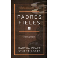 Padres fieles: Una guía bíblica para la crianza de los hijos / The Faithful Parent por Martha Peace & Stuart Scott