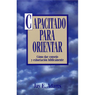 Capacitado para orientar / Competent to Counsel por Jay E. Adams