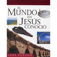 El mundo que Jesús conoció | The World Jesus Knew por Anne Punton