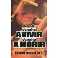 Derecho a vivir, derecho a morir | Right to Live, Right to Die por  Sc.D. C. Everett Koop M.D.