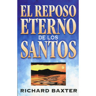 El reposo eterno de los santos | The Saints' Everlasting Rest por Richard Baxter