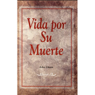 Vida por su muerte / The Death of Death in the Deat por John Owen