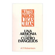 Una armonía de los cuatro Evangelios | A Harmony of the Four Gospels por A. T. Robertson