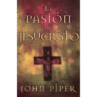 La pasión de Jesucristo | The Passion of Jesus Christ por John Piper