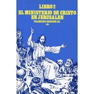 El ministerio de Cristo en Jerusalén - Libro 2 / The Ministry of Christ in Jerusalem por Francis Breisch Jr.