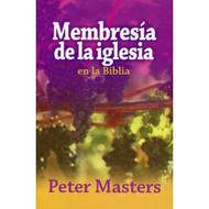Membresía de la Iglesia en la Biblia / Church Membership in the Bible por Peter Masters