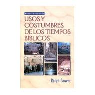 Nuevo Manual de Usos y Costumbres de los Tiempos Bíblicos | Manners and Customs of Bible Times por Ralph Gower