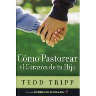 Cómo Pastorear el Corazón de su Hijo | Shepherding a Child's Heart por Tedd Tripp