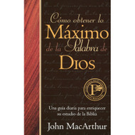 Cómo obtener lo máximo de la Palabra de Dios | How to Get the Most from God's Word por John MacArthur