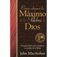 Cómo obtener lo máximo de la Palabra de Dios | How to Get the Most from God's Word por John MacArthur