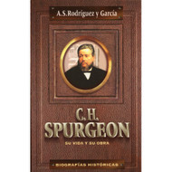 C.H. Spurgeon, su vida y su obra | C.H. Spurgeon, His Life and Work por A.S Rodríguez & García