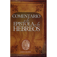 Comentario a la Epístola a los Hebreos | Comm on the Epistle to the Hebrews por John Calvin