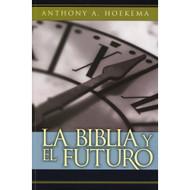 La Biblia & el Futuro / The Bible & the Future por Anthony A. Hoekema