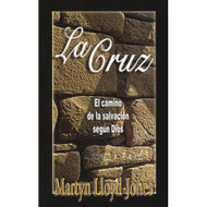 La Cruz: El Camino de la Salvación / The Cross: The Way of Salvation por Martyn Lloyd-Jones