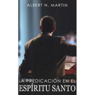 La Predicación en el Espíritu Santo | Preaching in the Holy Spirit por Albert N. Martin