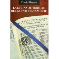 La Divina Autoridad del Nuevo Testamento | The Divine Authority of the New Testament por David Bogue
