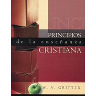 Principios de la Enseñanza Cristiana | Principles of Teaching por W.V. Gritter