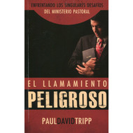 El Llamamiento Peligroso | Dangerous Calling por Paul D. Tripp