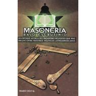 Masonería bajo escrutinio | Freemasonry Under Scrutiny por Mario Cely Q.