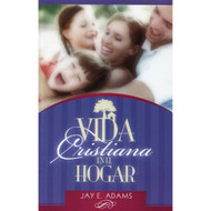 Vida Cristiana en el Hogar / Christian Living in the Home por Jay E. Adams