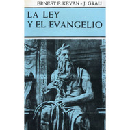 La Ley & el Evangelio | The Evangelical Doctrine of the Law por Ernest F. Kevan & José Grau