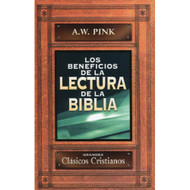 Los Beneficios de la Lectura de la Biblia | Profiting from the Word por A.W. Pink