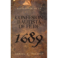 Exposición de la Confesión Bautista de Fe de 1689 | A Modern Exposition of the 1689 Baptist Confession | Samuel E. Waldron