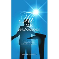 Tú Me Restauras: Cómo Vencer los Desafíos del Ministerio |  You Lift me Up | Albert N. Martin