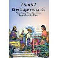 Daniel: El Príncipe que Oraba   Daniel: the Praying Prince