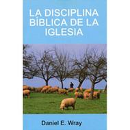 La Disciplina Bíblica de la Iglesia | Biblical Church Discipline | Daniel E. Wray
