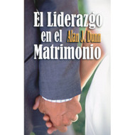 El liderazgo en el matrimonio | Headship in Marriage | Alan J. Dunn