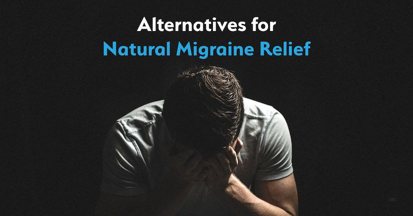 7 Alternatives for Natural Migraine Relief and Prevention