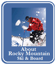 Rocky Mountain Ski & Board has over 200 years combined skiing and snowboarding experience