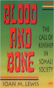 BLOOD AND BONE: The Call of Kinship in Somali Society, by I. M. Lewis