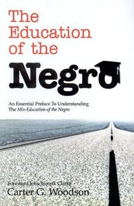 THE EDUCATION OF THE NEGRO: An Essential Preface to Understanding the Mis-Education of the Negro, by Carter G. Woodson