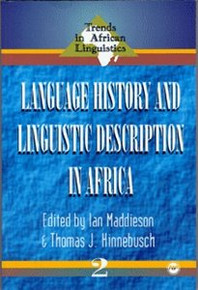 LANGUAGE HISTORY AND LINGUISTIC DESCRIPTION IN AFRICA, Edited by Ian Maddieson and Thomas J. Hinnebusch