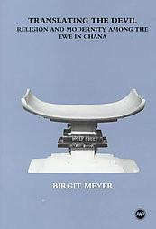TRANSLATING THE DEVIL: Religion and Modernity Among the Ewe in Ghana, by Birgit Meyer (HARDCOVER)