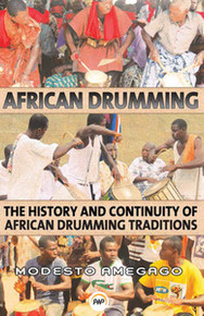 AFRICAN DRUMMING: The History and Continuity of African Drumming Traditions, by Modesto Amegago