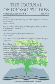 The Journal of Oromo Studies, Vol. 20, No. 1 & 2 July 2013, Editor: Harwood Schaffer, University of Tennessee Institute of Agriculture, Knoxville, TN USA, Associate Editor: Asafa Jalata, University of Tennessee-Knoxville, USA