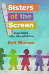 SISTERS OF THE SCREEN: Women of Africa on Film, Video and Television, by Beti Ellerson