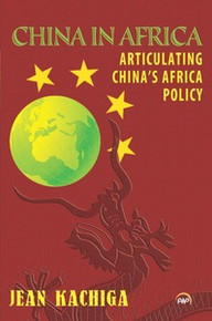 CHINA IN AFRICA: Articulating China's Africa Policy, by Jean Kachiga