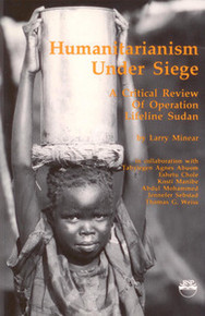 HUMANITARIANISM UNDER SIEGE: A Critical Review of Operation Lifeline Sudan, by Larry Minear