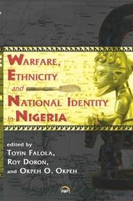 WARFARE, ETHNICITY AND NATIONAL IDENTITY IN NIGERIA, Edited by Toyin Falola, Roy Doron and Okpeh O. Okpeh