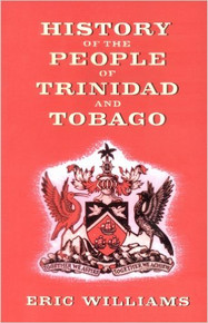HISTORY OF THE PEOPLE OF TRINIDAD & TOBAGO, by Eric Williams