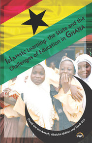 ISLAMIC LEARNING, THE STATE AND THE CHALLENGES OF EDUCATION IN GHANA, David Owusu-Ansah, Abdulai Iddrisu and Mark Sey