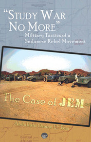 STUDY WAR NO MORE: Military Tactics of a Sudanese Rebel Movement, The Case of JEM, by Abdullahi El-Tom