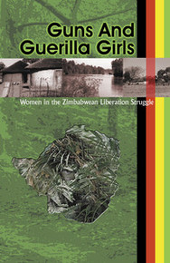 GUNS AND GUERILLA GIRLS: Women in the Zimbabwean National Liberation Struggle, by Tanya Lyons, HARDCOVER