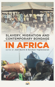SLAVERY, MIGRATION AND CONTEMPORARY BONDAGE IN AFRICA, Edited by Joel Quirk and Darshan Vigneswaran